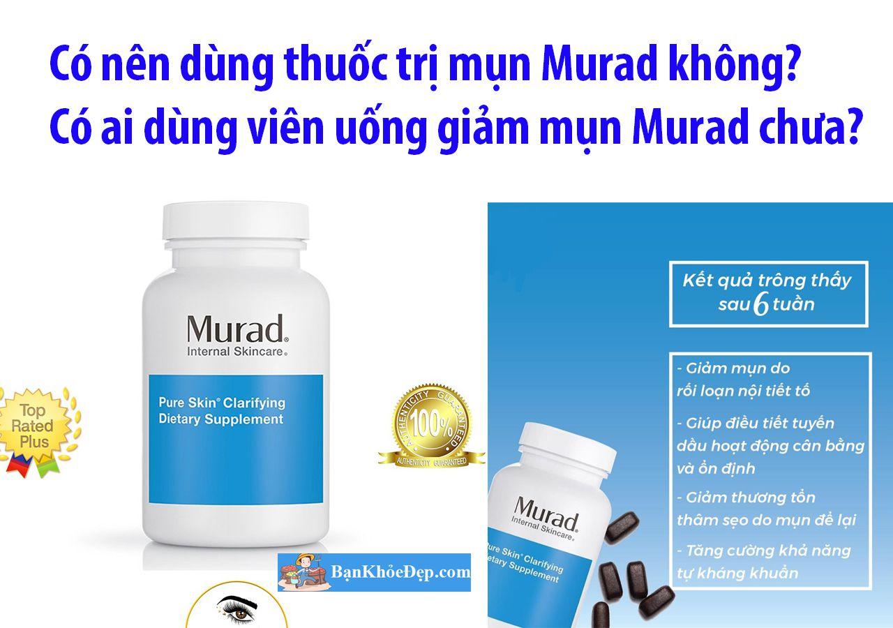 có nên uống thuốc trị mụn Murad không